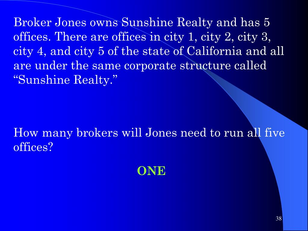 """Broker Jones owns Sunshine Realty and has 5 offices. There are offices in city 1, city 2, city 3, city 4, and city 5 of the state of California and all are under the same corporate structure called """"Sunshine Realty."""""""