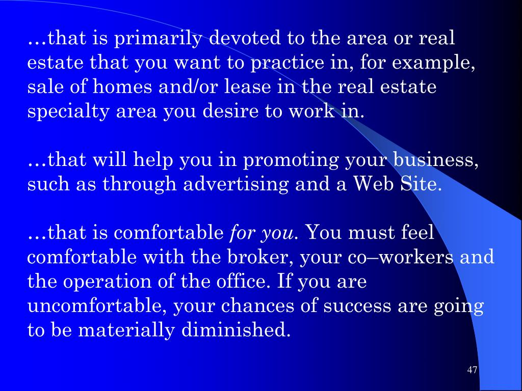 …that is primarily devoted to the area or real estate that you want to practice in, for example, sale of homes and/or lease in the real estate specialty area you desire to work in.