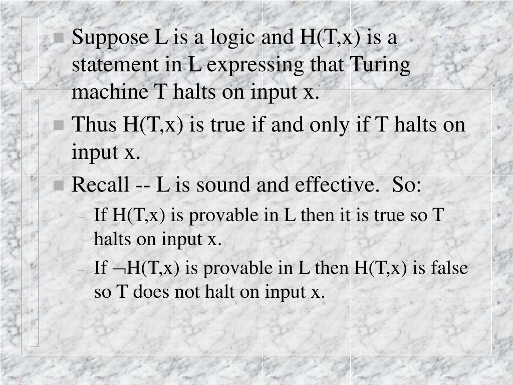 Suppose L is a logic and H(T,x) is a statement in L expressing that Turing machine T halts on input x.