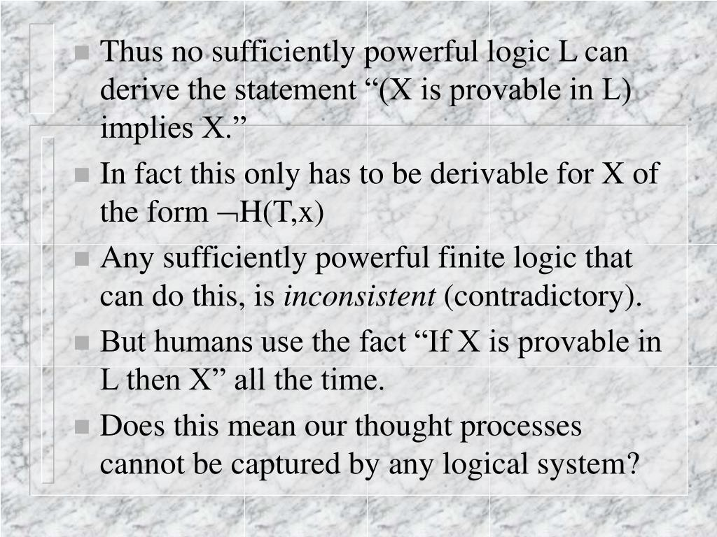 "Thus no sufficiently powerful logic L can derive the statement ""(X is provable in L) implies X."""