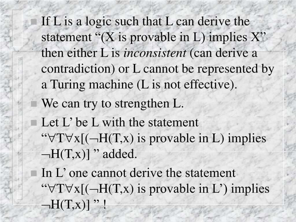 "If L is a logic such that L can derive the statement ""(X is provable in L) implies X"" then either L is"