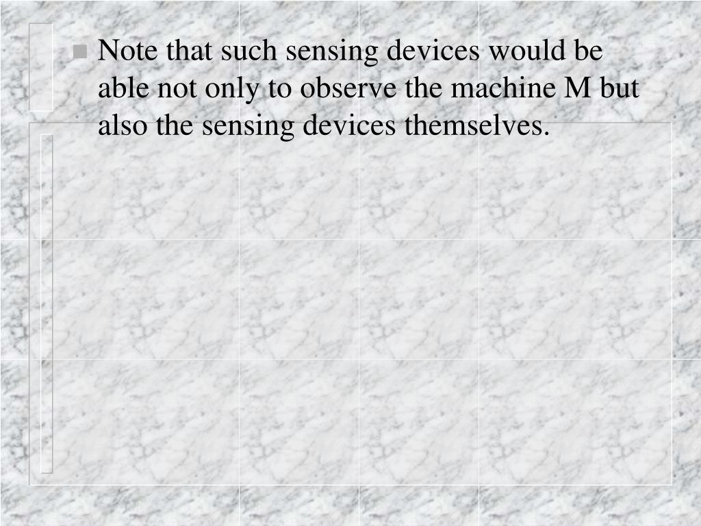 Note that such sensing devices would be able not only to observe the machine M but also the sensing devices themselves.