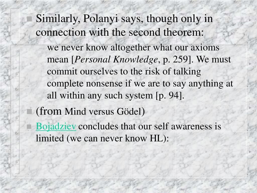 Similarly, Polanyi says, though only in connection with the second theorem: