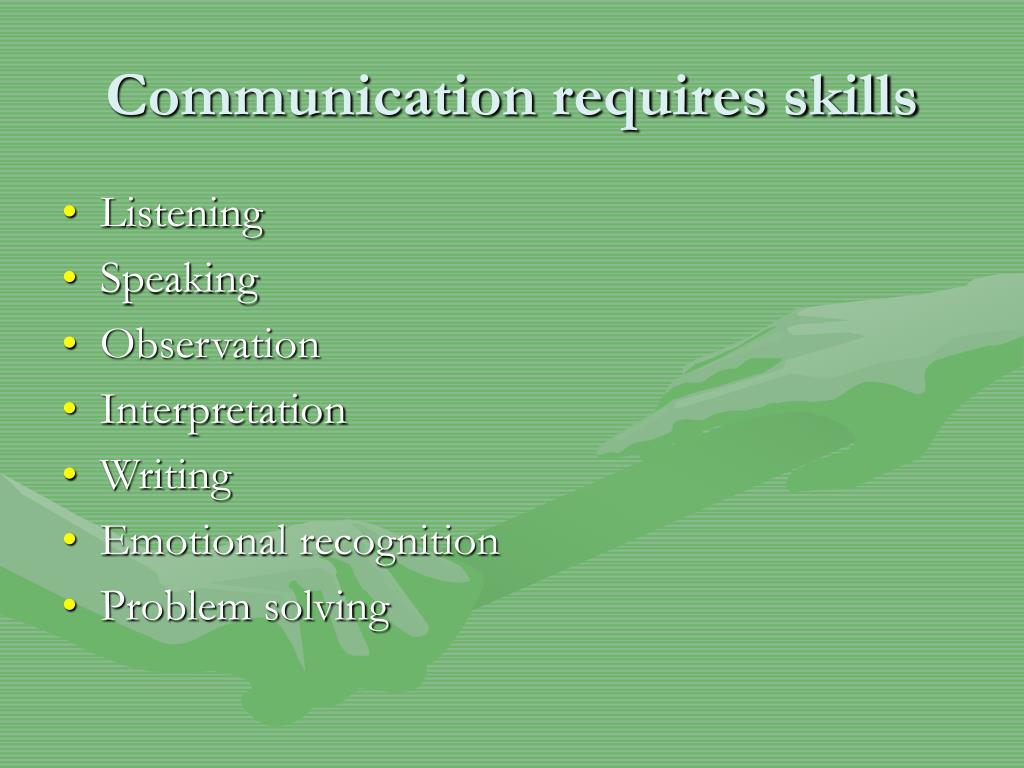 Communication requires skills