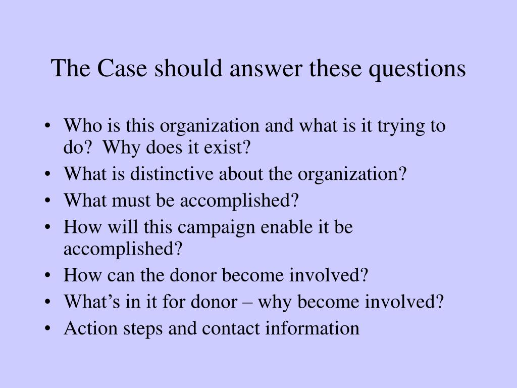 The Case should answer these questions