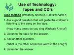 use of technology tapes and cd s