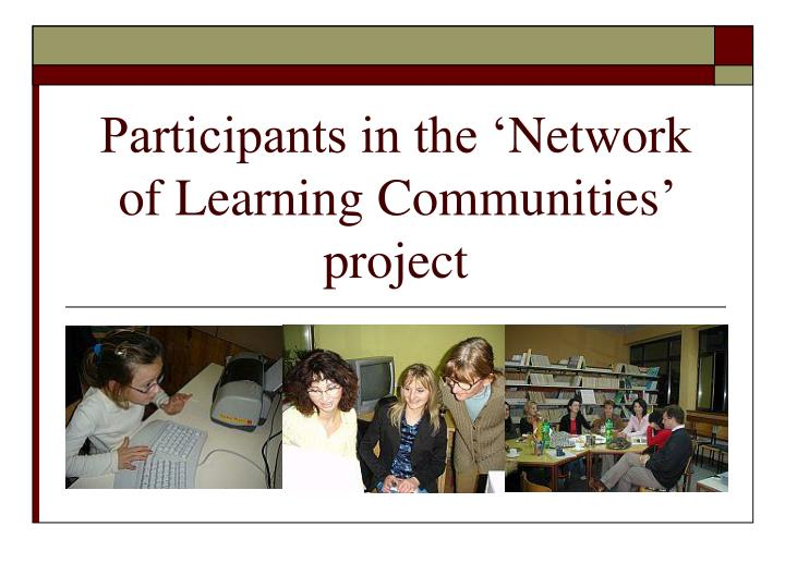 Participants in the network of l earning c ommunities project