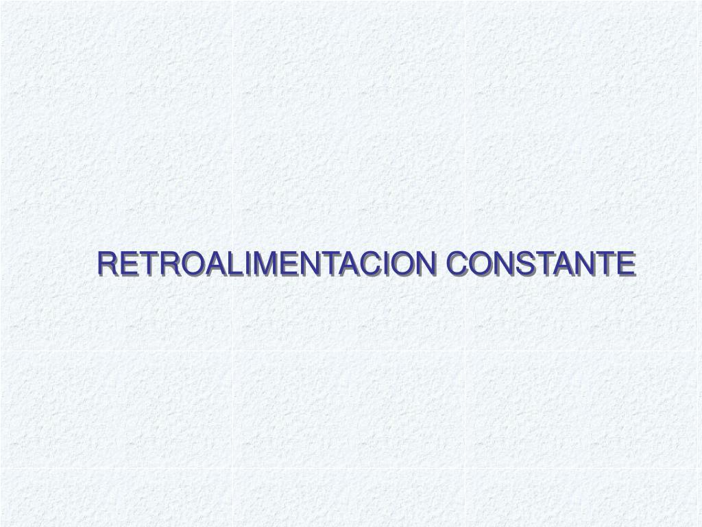 RETROALIMENTACION CONSTANTE
