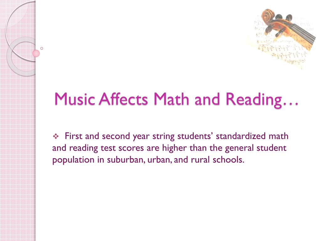 Music Affects Math and Reading…