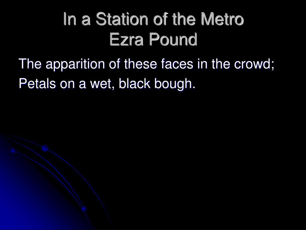 in a station of the metro ezra pound Louis untermeyer, ed (1885-1977) modern american poetry 1919 ezra pound 1884- 106 in a station of the metro.