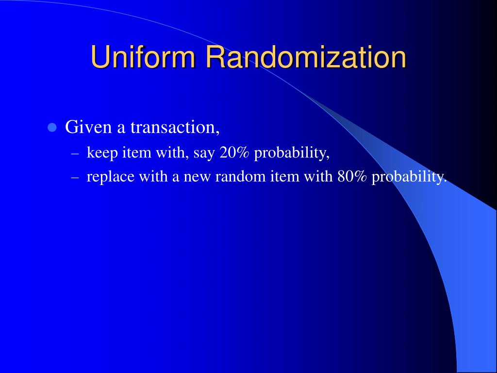 Uniform Randomization