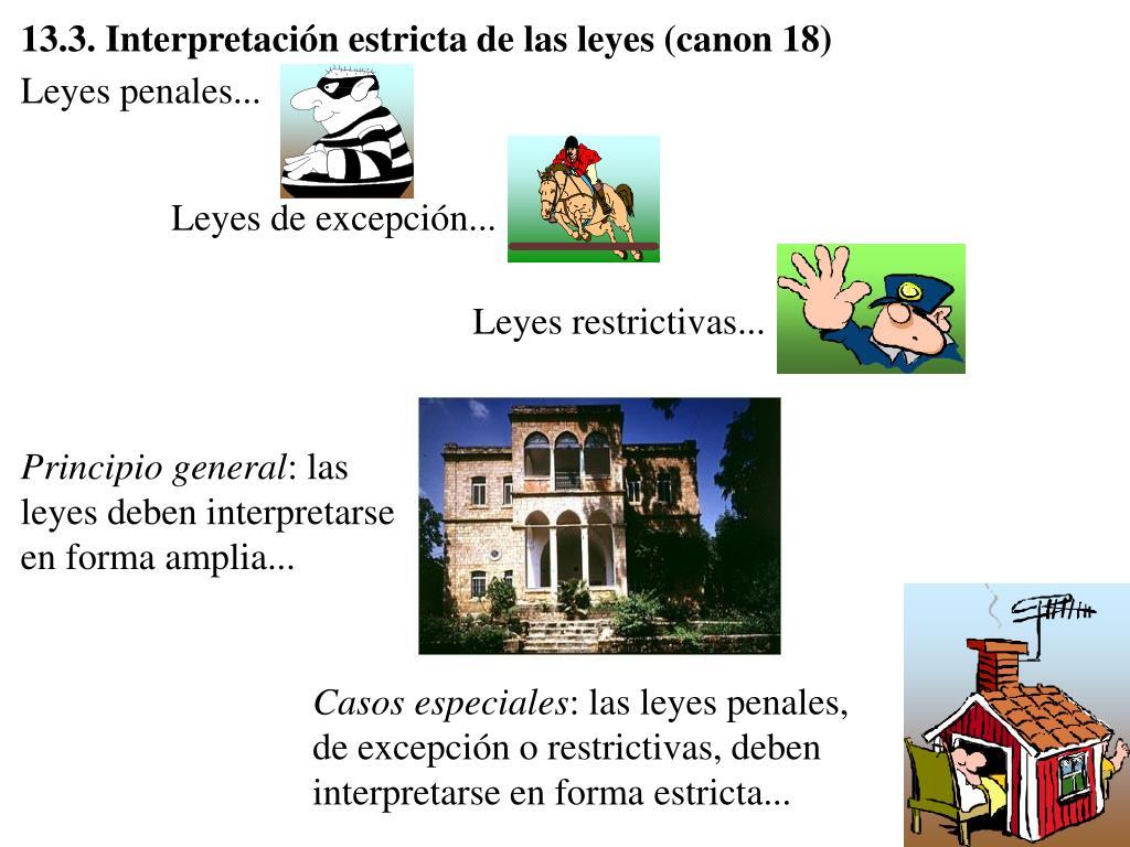 13.3. Interpretación estricta de las leyes (canon 18)