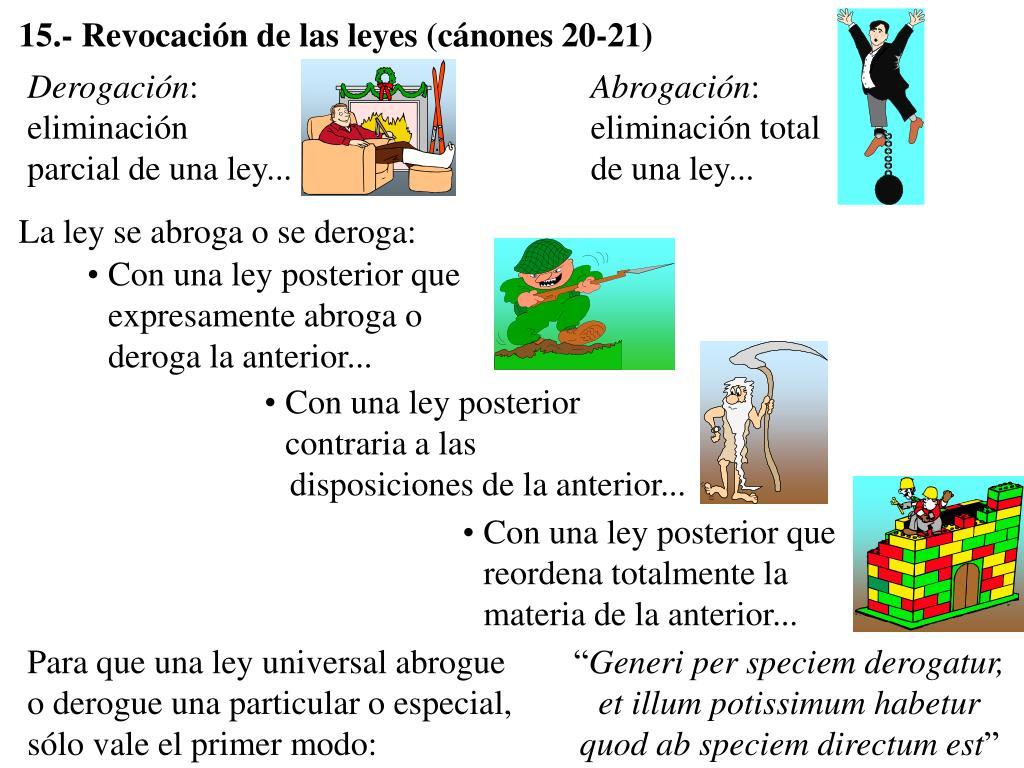 15.- Revocación de las leyes (cánones 20-21)