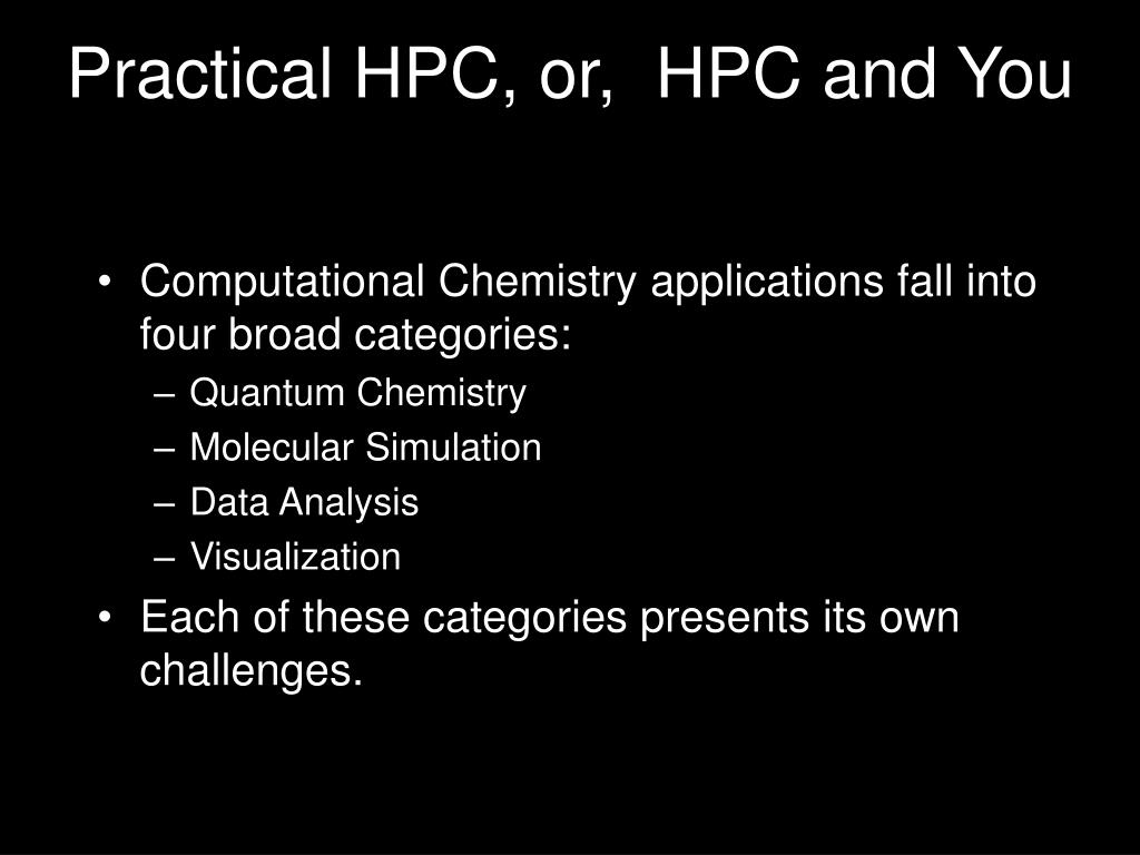 Practical HPC, or,  HPC and You