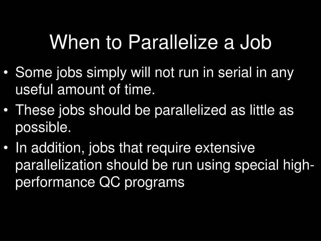 When to Parallelize a Job