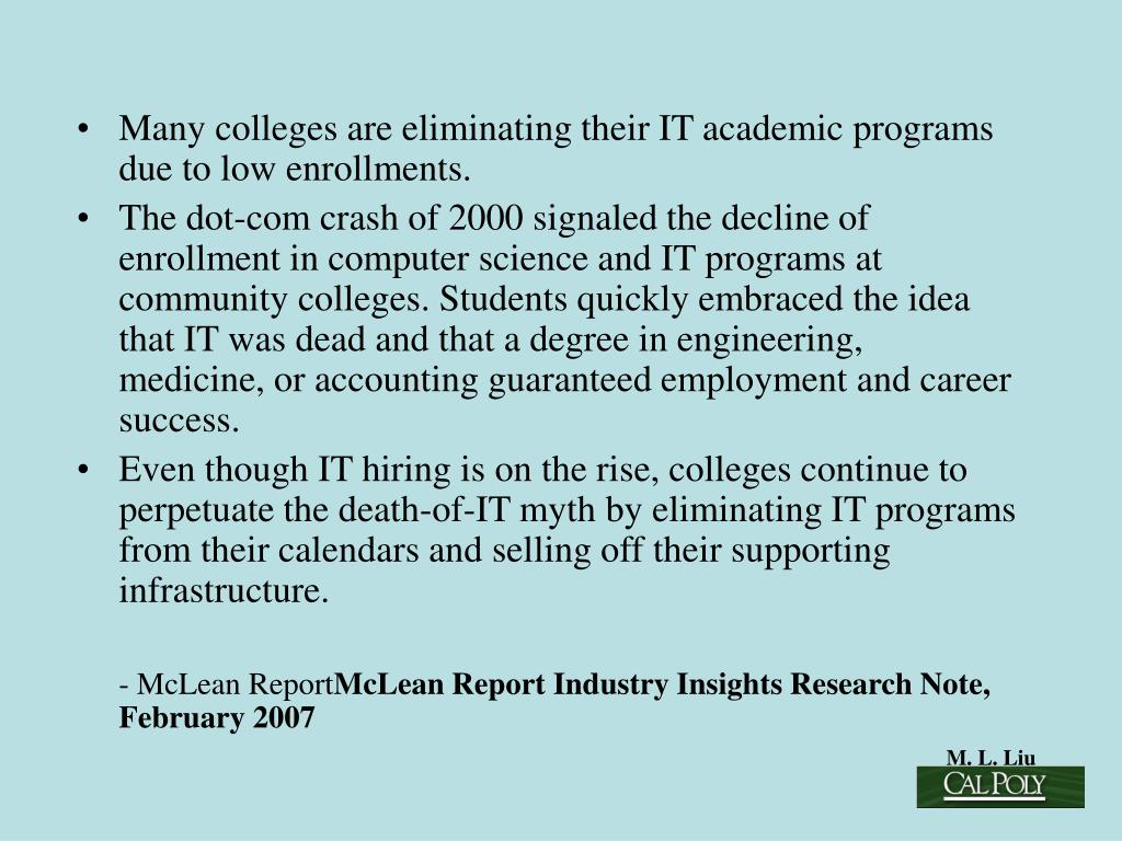 Many colleges are eliminating their IT academic programs due to low enrollments.