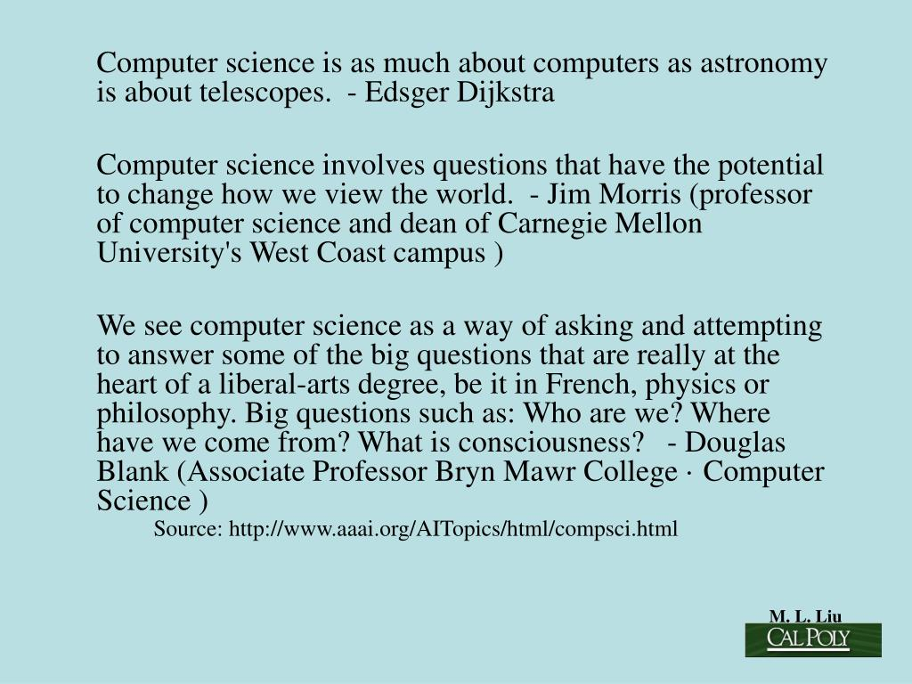 Computer science is as much about computers as astronomy is about telescopes.  - Edsger Dijkstra
