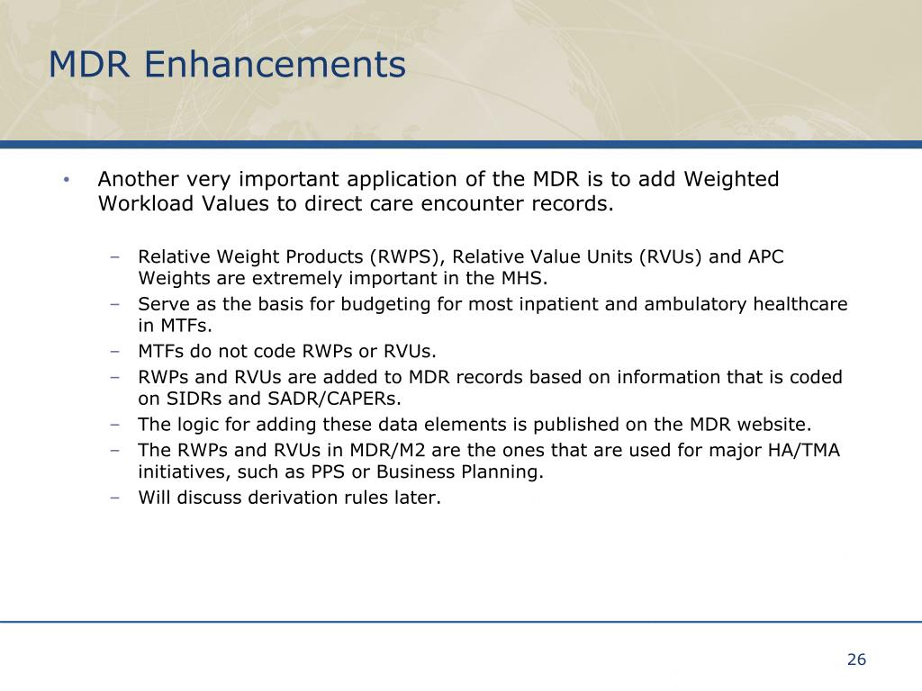 Another very important application of the MDR is to add Weighted Workload Values to direct care encounter records.