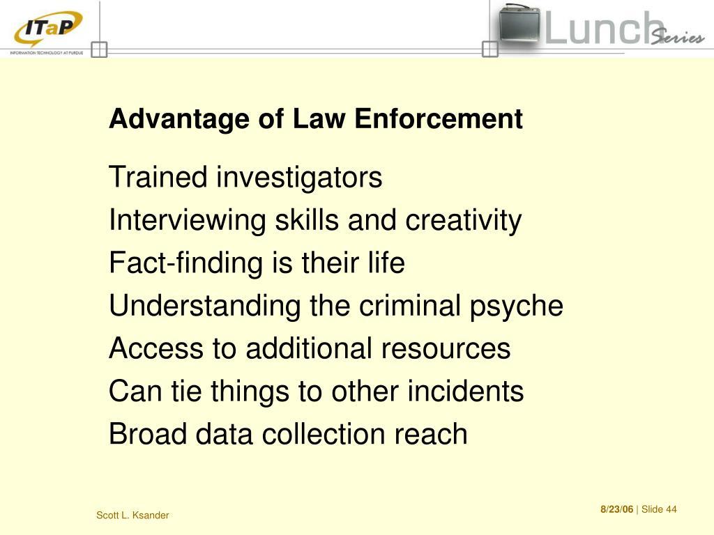 Advantage of Law Enforcement