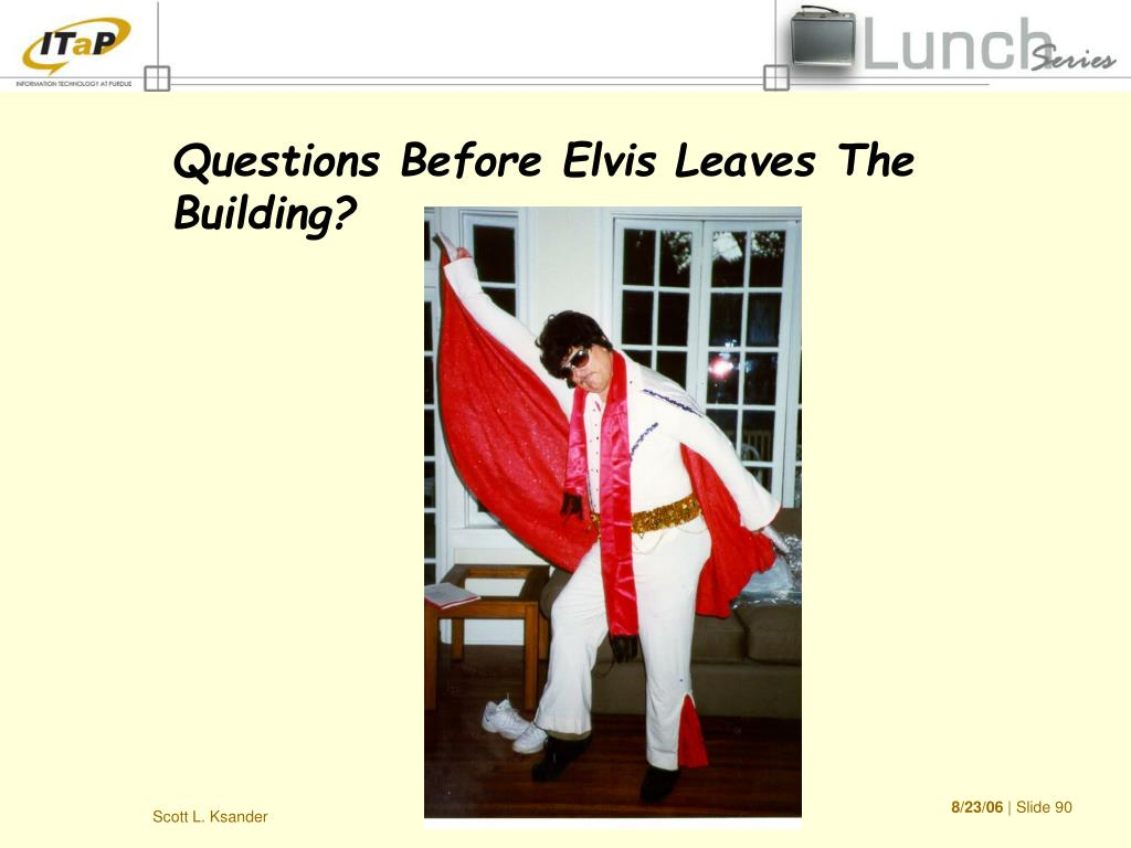 Questions Before Elvis Leaves The Building?
