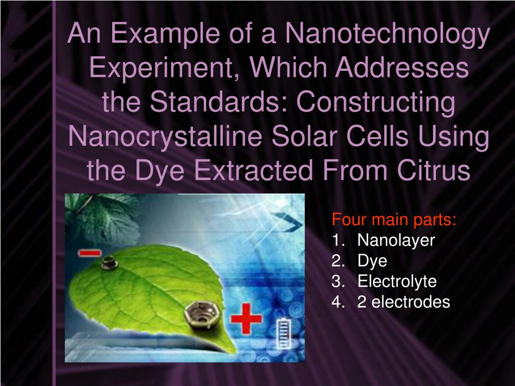 An Example of a Nanotechnology Experiment, Which Addresses the Standards: Constructing Nanocrystalline Solar Cells Using the Dye Extracted From Citrus