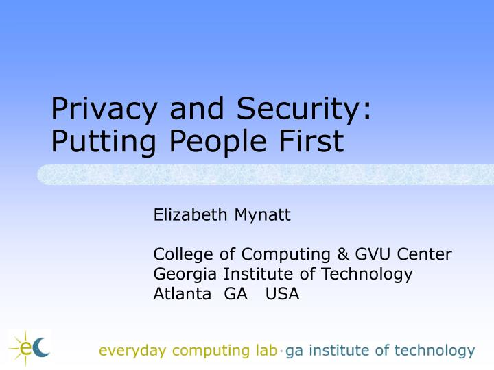 Privacy and security putting people first
