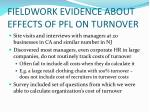 fieldwork evidence about effects of pfl on turnover
