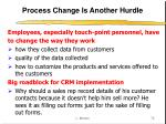 process change is another hurdle