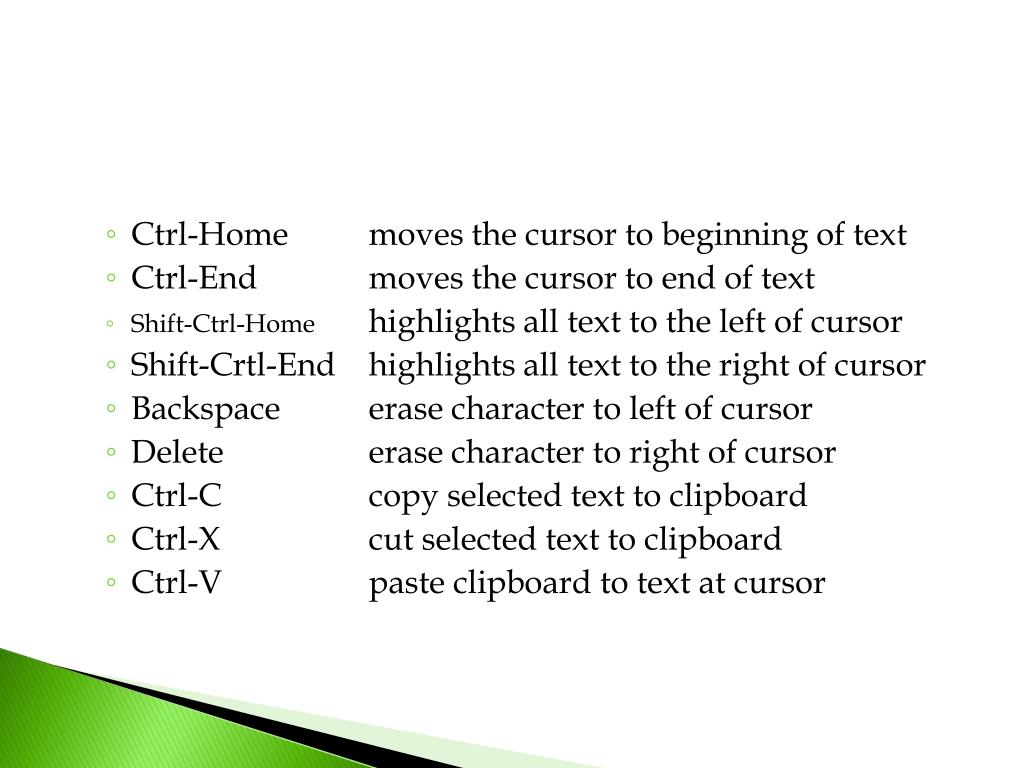 Ctrl-Home	moves the cursor to beginning of text