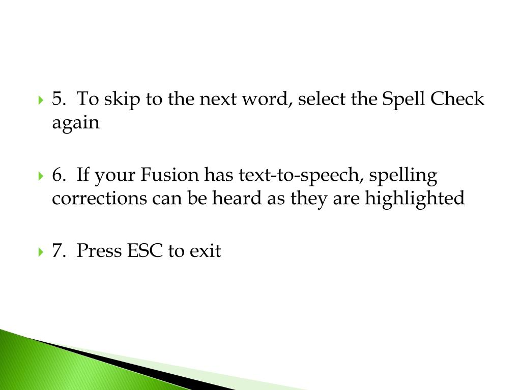 5.  To skip to the next word, select the Spell Check again