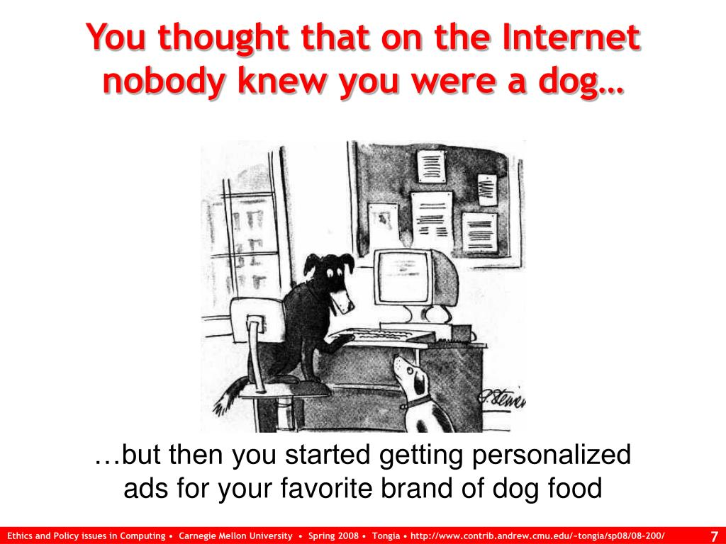 You thought that on the Internet nobody knew you were a dog…