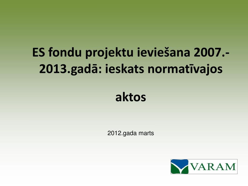 ES fondu projektu ieviešana 2007.-2013.gadā: ieskats normatīvajos aktos