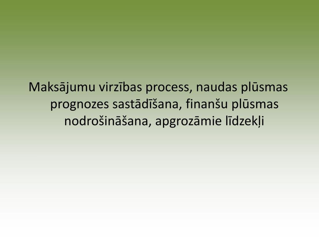 Maksājumu virzības process, naudas plūsmas prognozes sastādīšana, finanšu plūsmas nodrošināšana, apgrozāmie līdzekļi