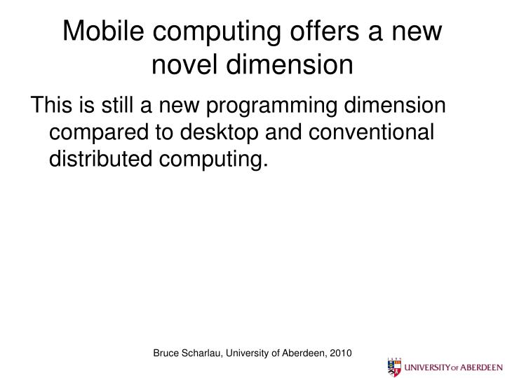 Mobile computing offers a new novel dimension