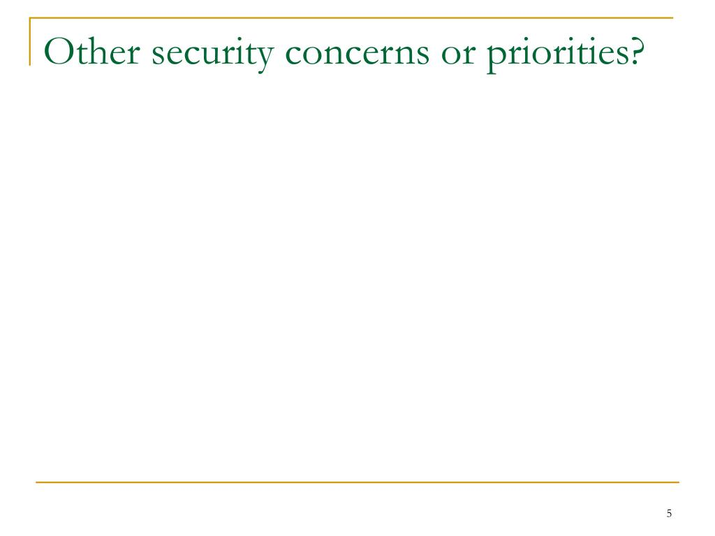 Other security concerns or priorities?