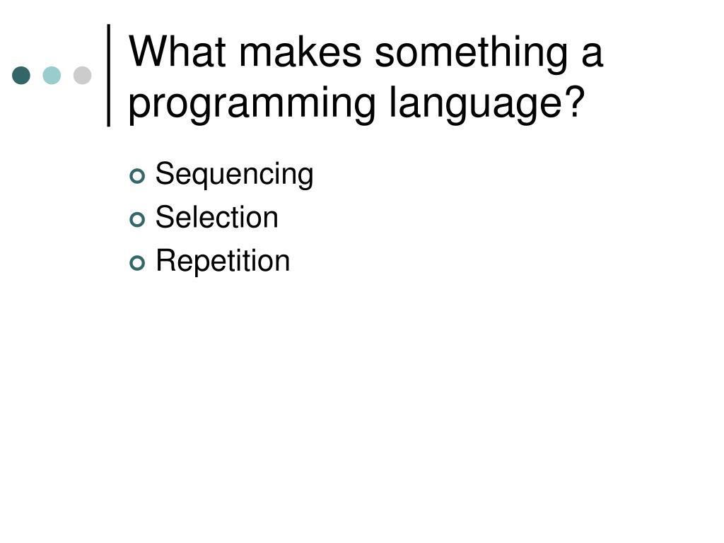 What makes something a programming language?