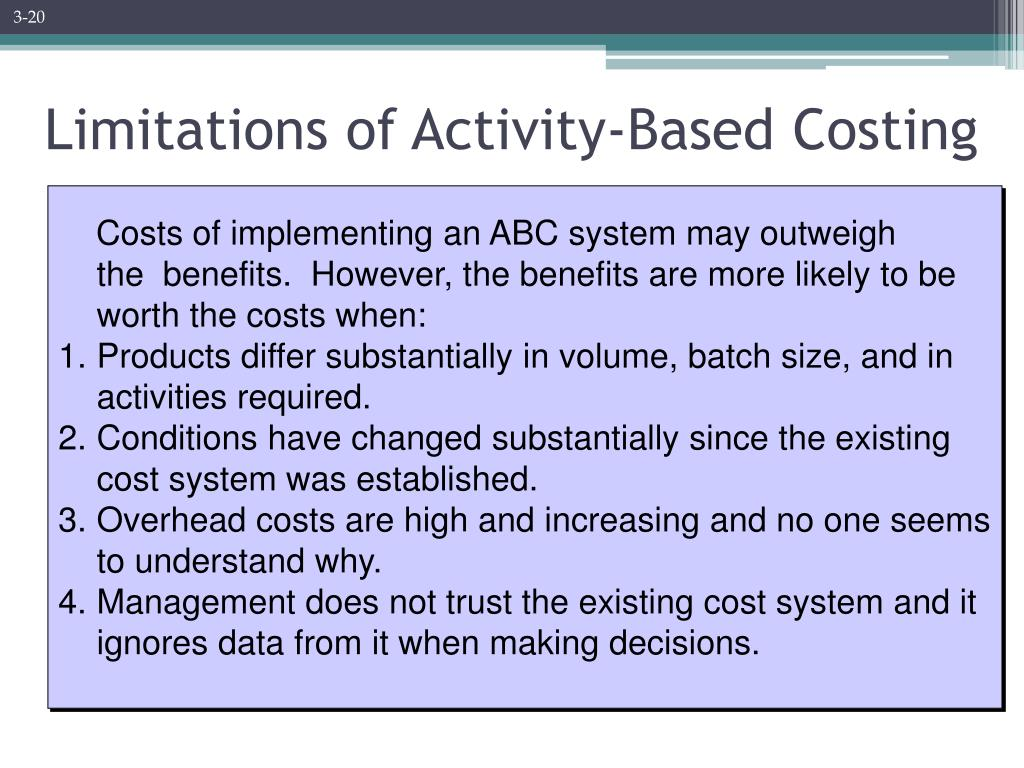 the limitations of activity based costing accounting essay Activity based costing (abc) addresses internal operating concerns and is an augmentation to the traditional cost management system it is not a replacement for traditional accounting, but makes use of the source documents provided from standard job costing systems.