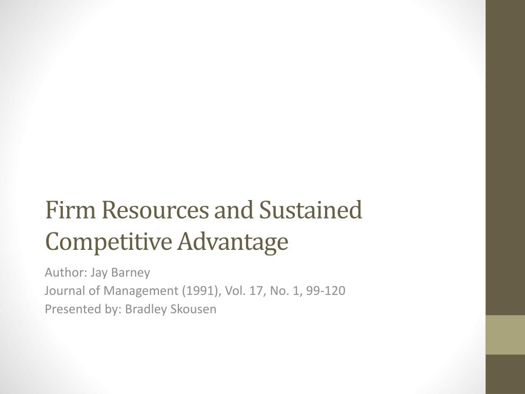 barney resources and sustained competitive advantage These resources can be exploited by the firm in order to achieve sustainable competitive advantage barney's 1991 competitive advantage: a resource-based view.