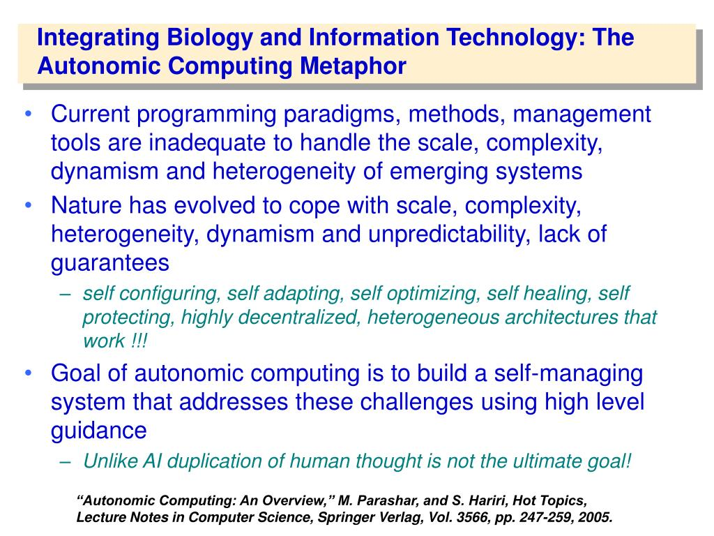 Integrating Biology and Information Technology: The Autonomic Computing Metaphor