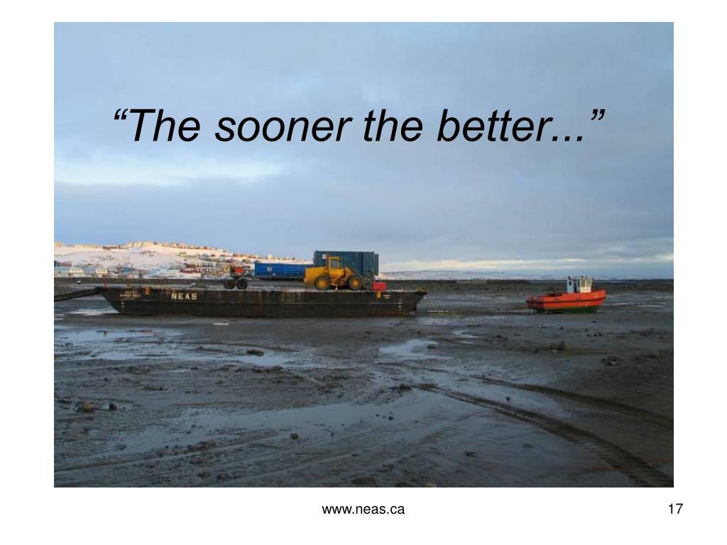 """""""The sooner the better..."""""""