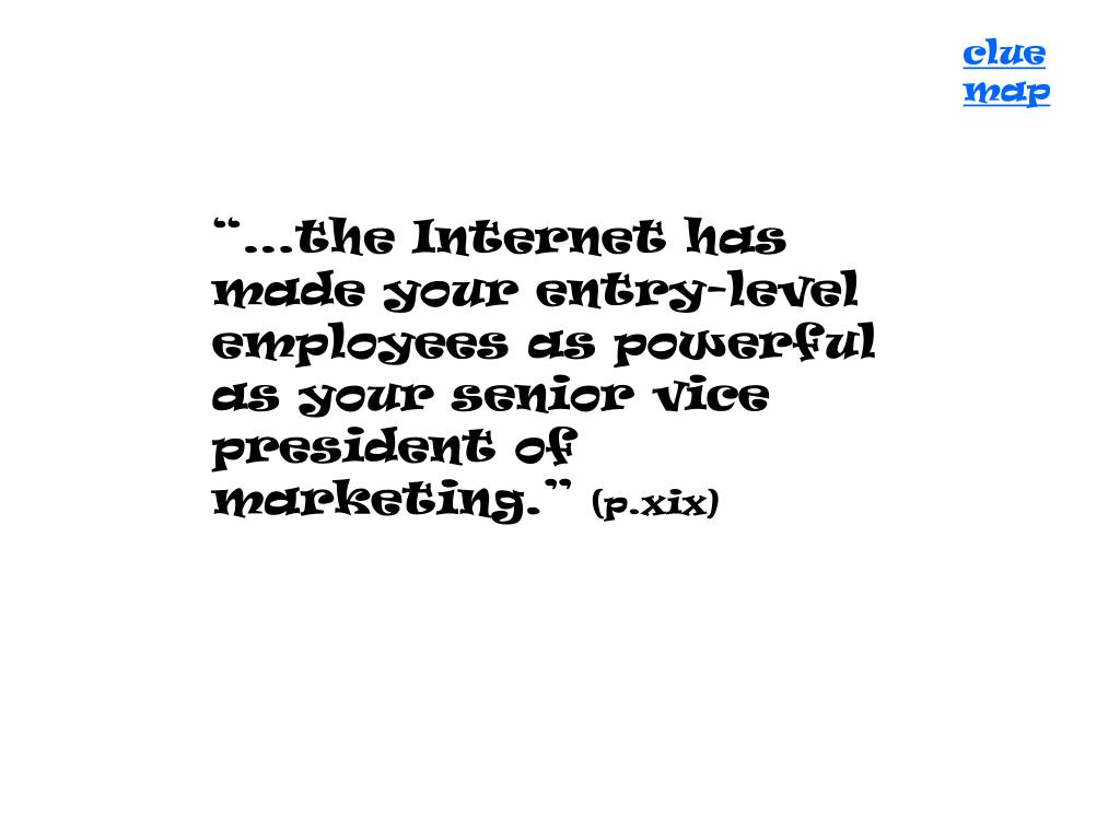 """…the Internet has made your entry-level employees as powerful as your senior vice president of marketing."""
