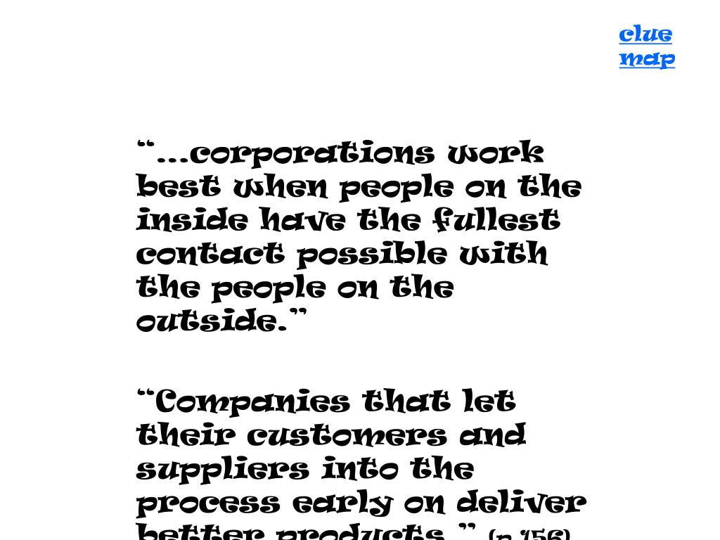 """…corporations work best when people on the inside have the fullest contact possible with the people on the outside."""