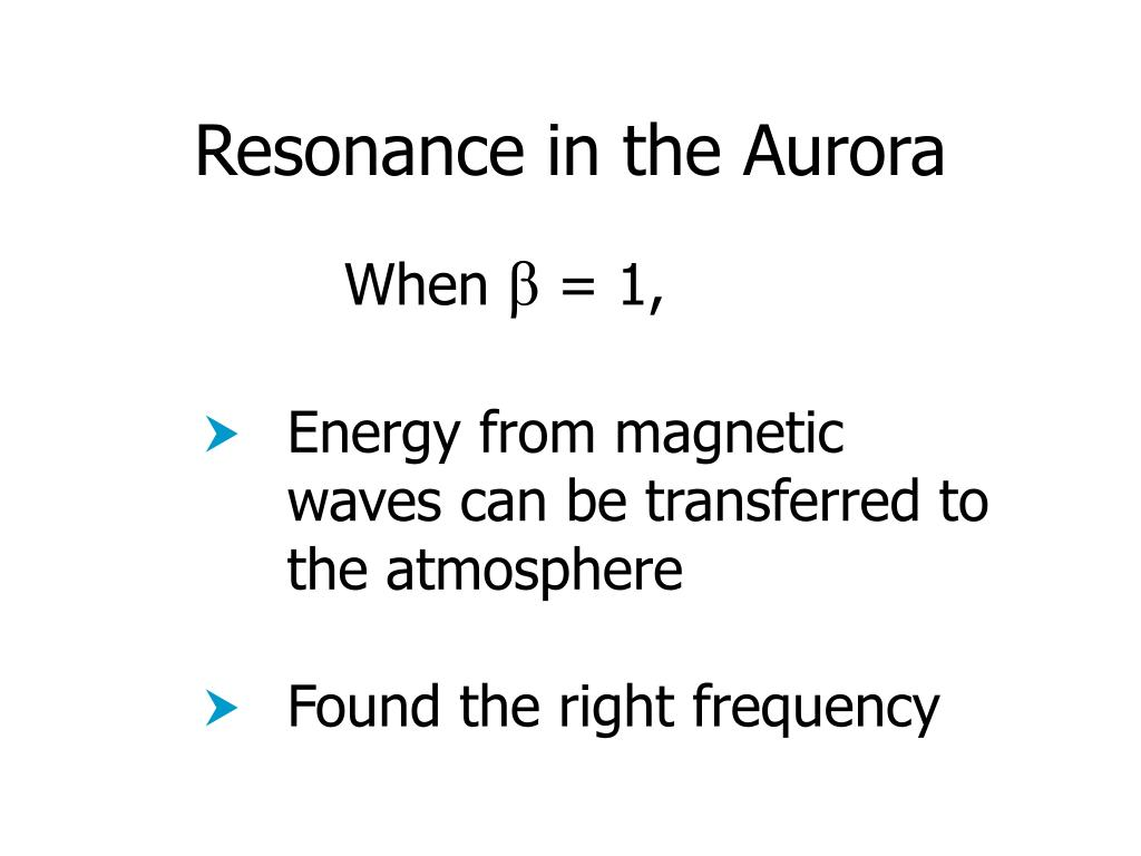 Resonance in the Aurora