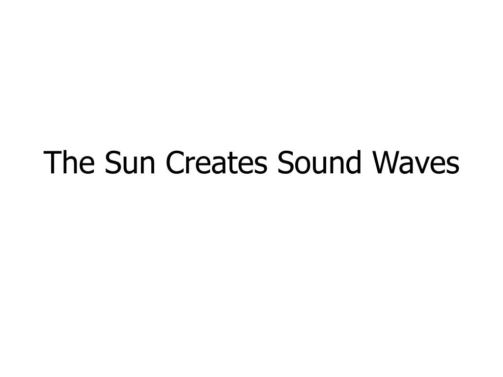 The Sun Creates Sound Waves