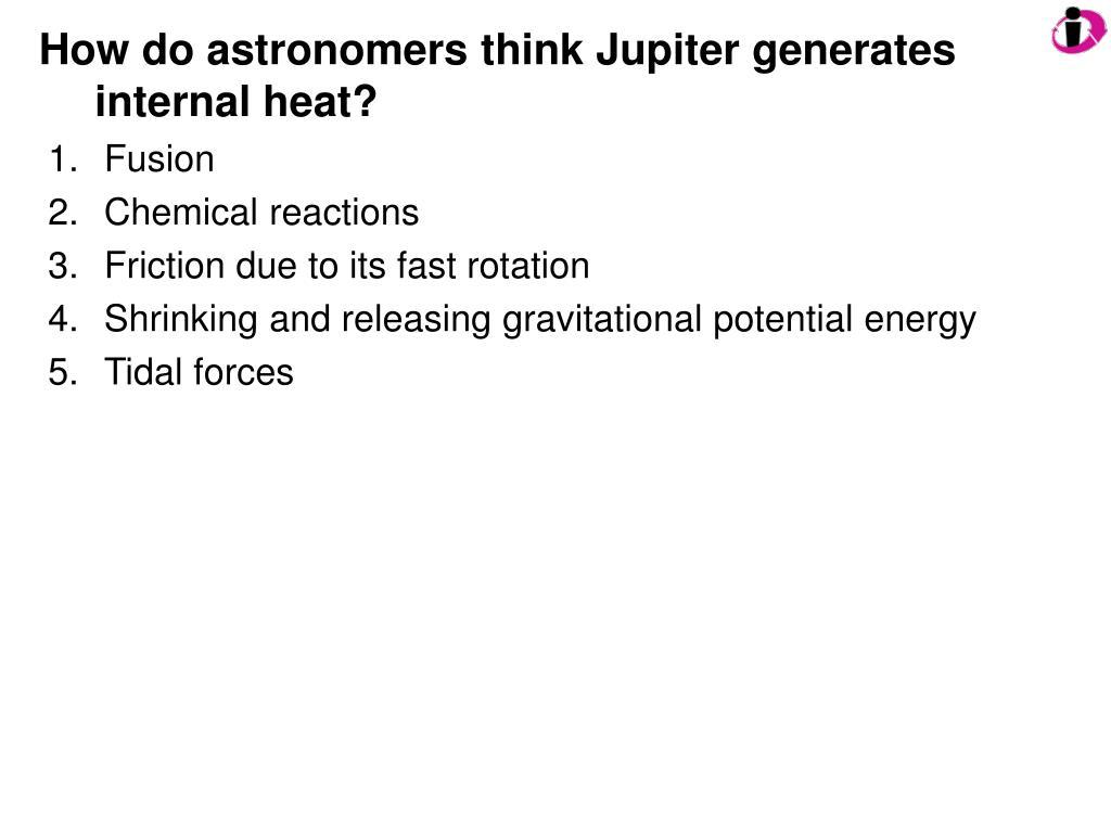 How do astronomers think Jupiter generates internal heat?
