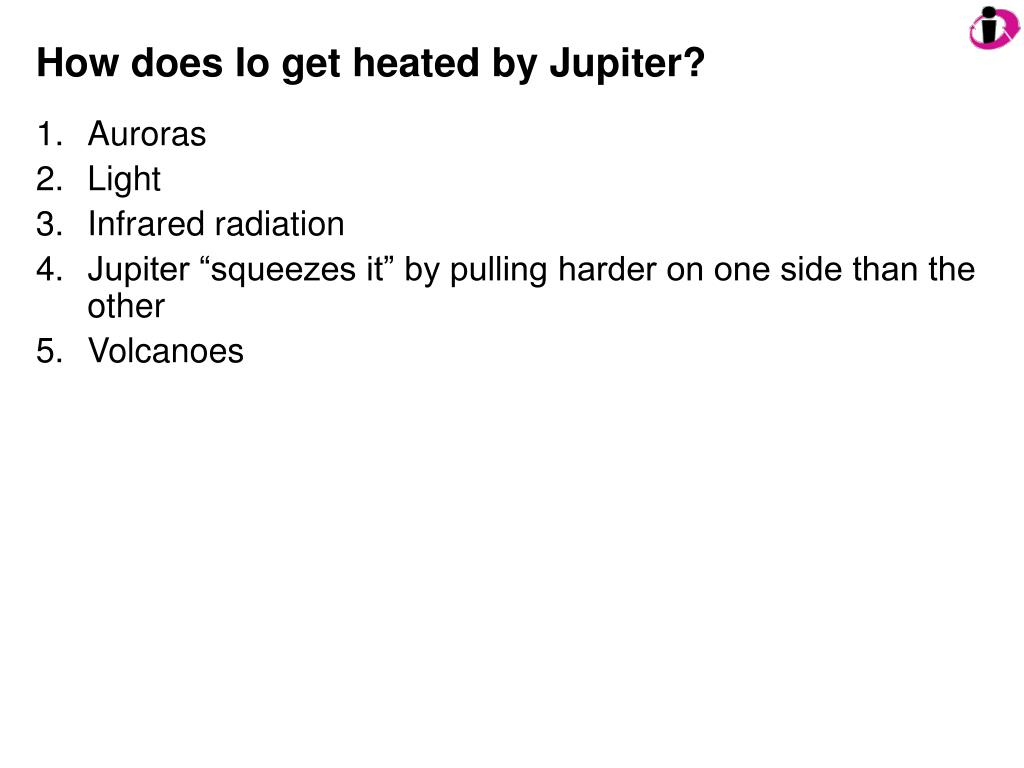 How does Io get heated by Jupiter?