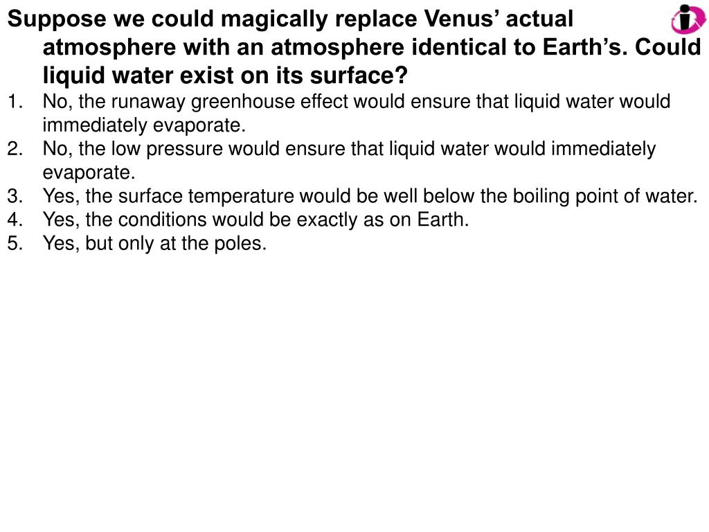 Suppose we could magically replace Venus' actual atmosphere with an atmosphere identical to Earth's. Could liquid water exist on its surface?