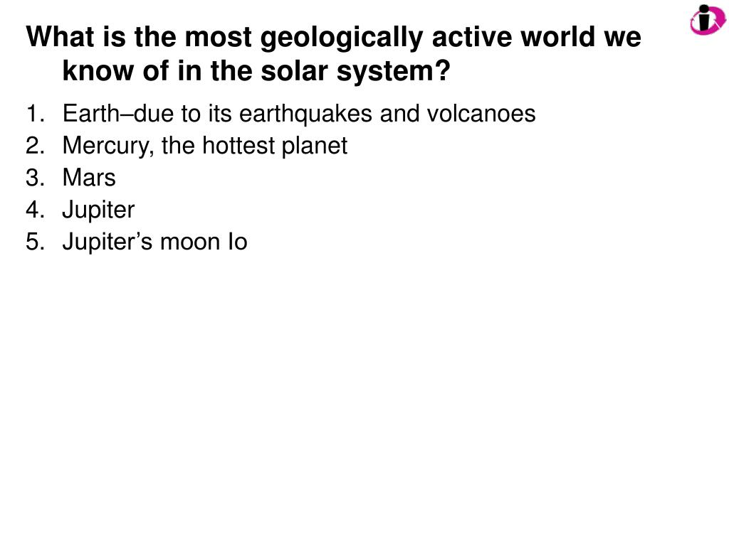What is the most geologically active world we know of in the solar system?