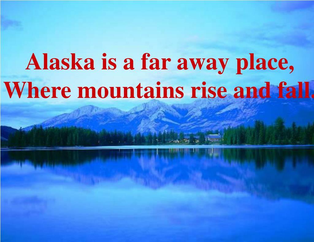 Alaska is a far away place,