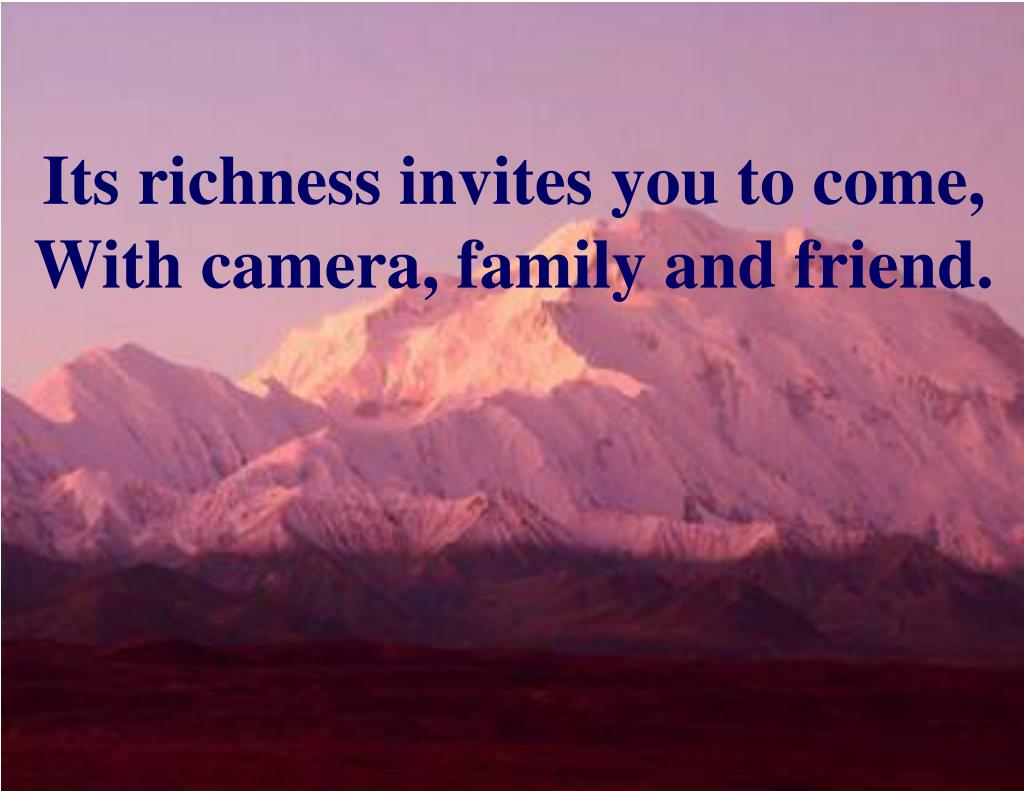Its richness invites you to come,